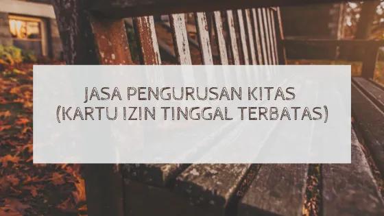 Jasa Pengurusan KITAS (Kartu Izin Tinggal Terbatas) | Termurah Di Jakarta