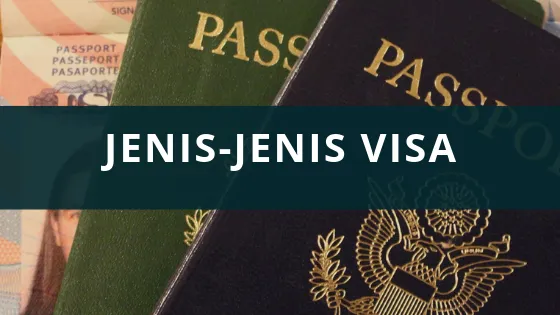 Jenis-Jenis Visa dan Kegunaannya | Serta Biaya Pembuatannya