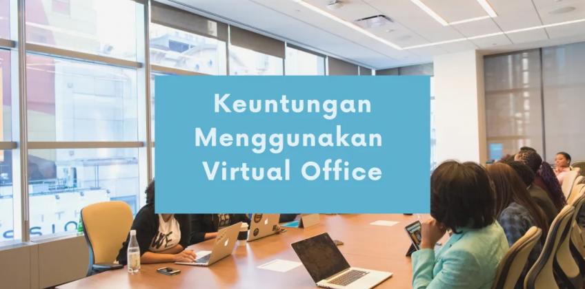Inilah Keuntungan Virtual Office