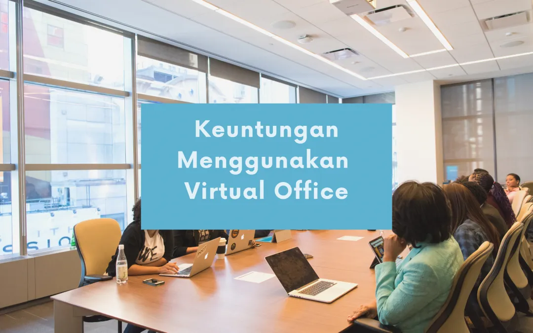Inilah Keuntungan Virtual Office