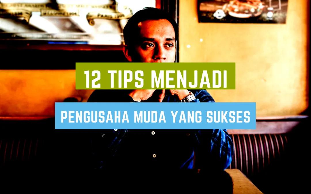 12 Tips Menjadi Pengusaha Sukses Di Usia Muda