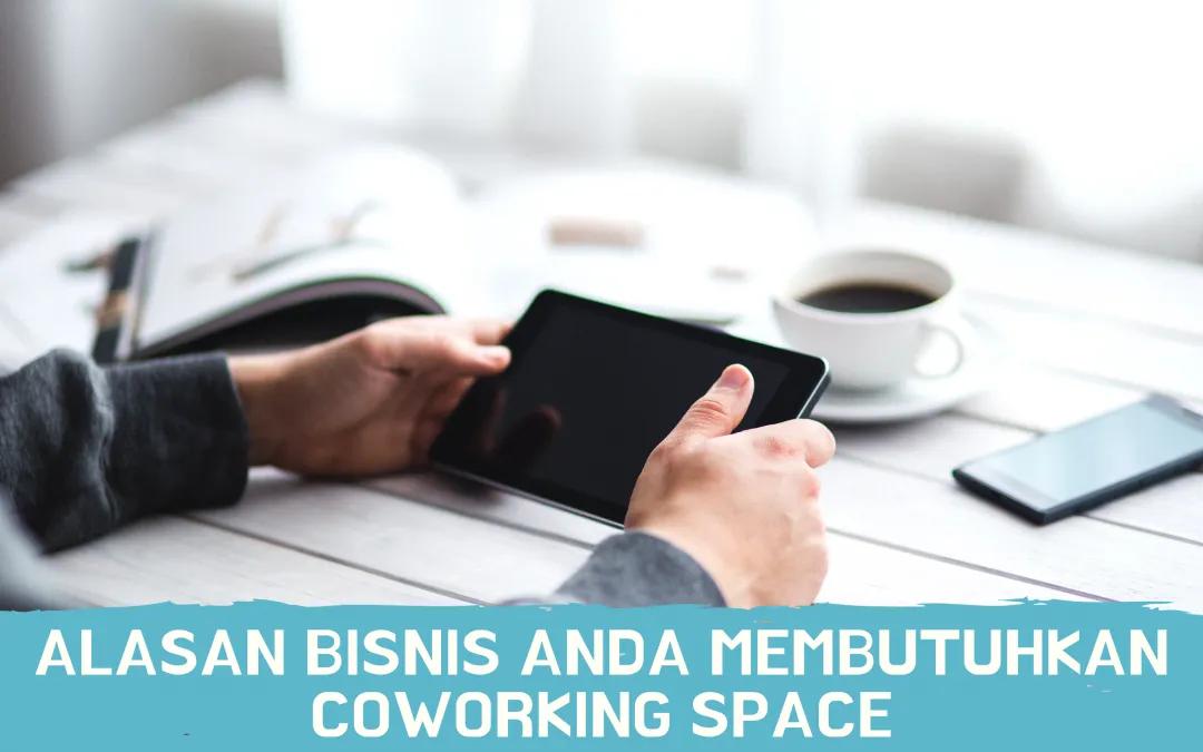 5 Alasan Bisnis Anda Membutuhkan Coworking Space Jakarta