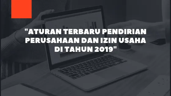 Aturan Terbaru Pendirian Perusahaan dan Izin Usaha di Tahun 2019