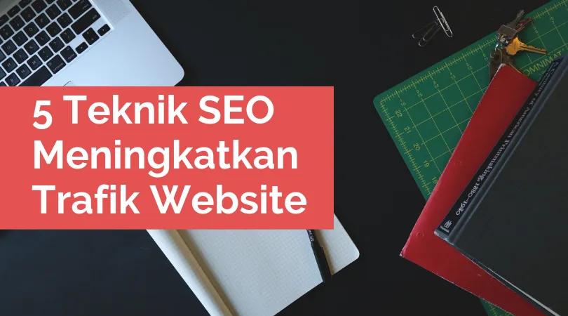 5 Teknik SEO Untuk Meningkatkan Ranking Website Anda