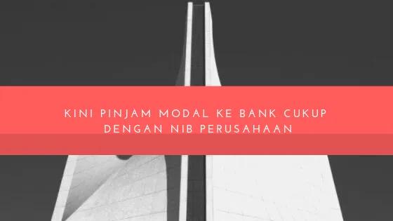 Kini Pinjam Modal Ke Bank Cukup Dengan NIB Perusahaan