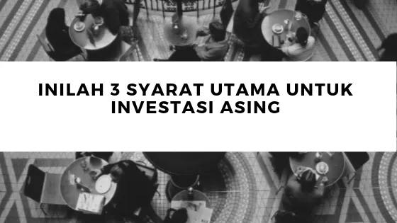 Inilah 3 Syarat Utama Untuk Investasi Asing