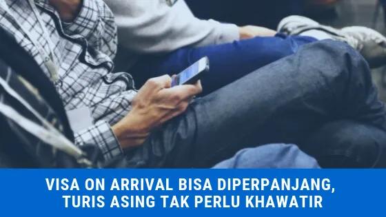 Kini Visa On Arrival Bisa Diperpanjang, Turis Asing Tak Perlu Khawatir