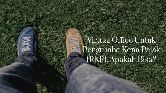 Saat Ini Virtual Office Bisa Digunakan Untuk PKP