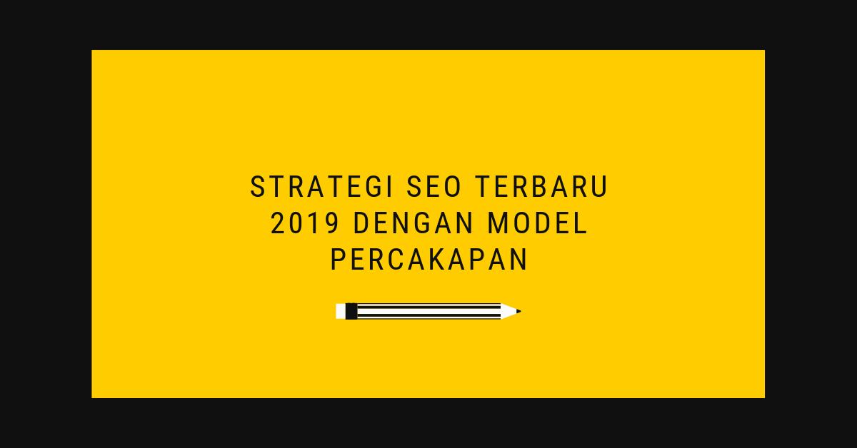 Strategi SEO Terbaru 2019 Dengan Model Percakapan