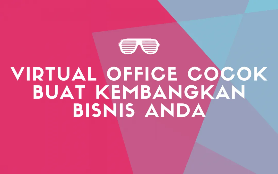 Virtual Office Cocok Buat Kembangkan Bisnis Anda